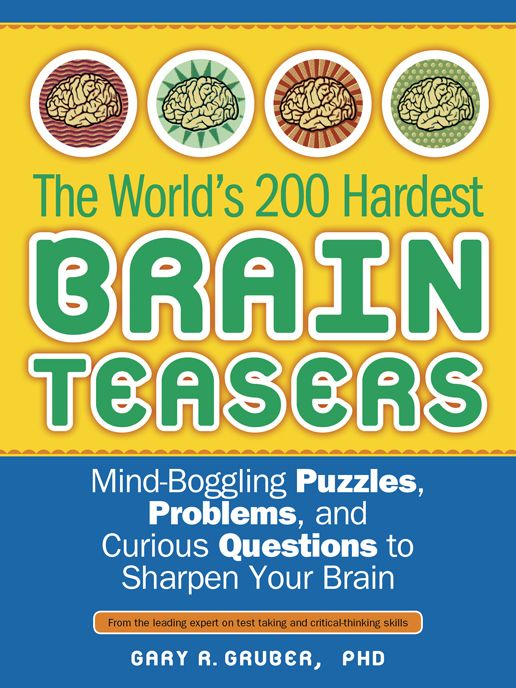 World's 200 Hardest Brain Teasers: Mind-Boggling Puzzles  Problems  And Curious Questions To Sharpen Your Brain