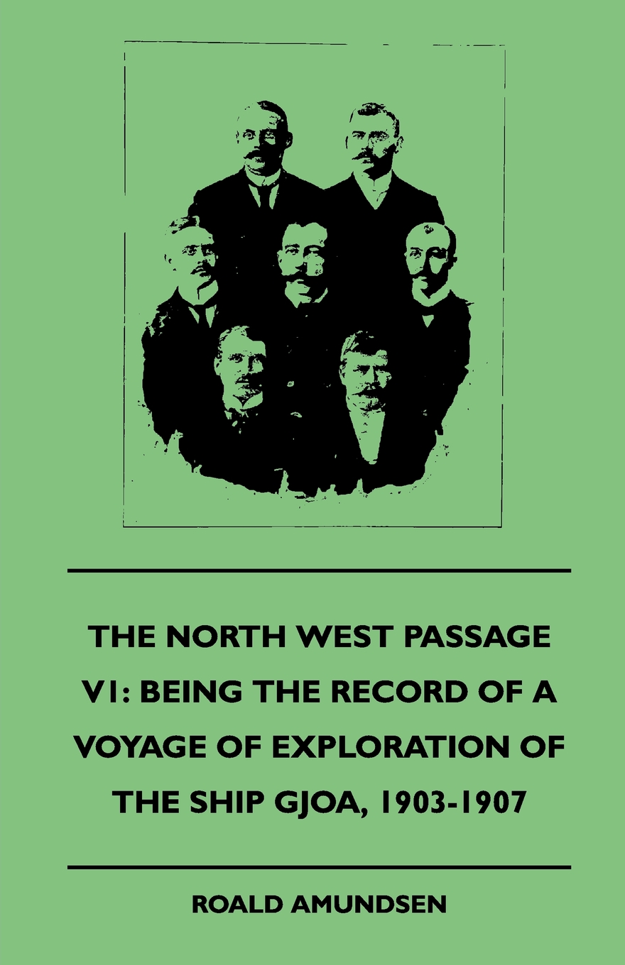 The North West Passage V1: Being the Record of a Voyage of Exploration of the Ship Gjoa, 1903-1907 (1908) By: Roald Amundsen,