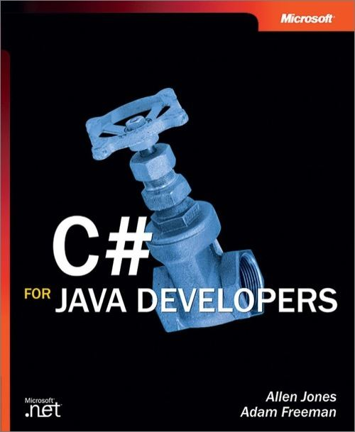 C# for Java Developers By: Adam Freeman,Allen Jones
