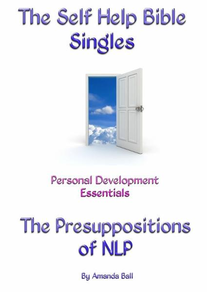 The Self Help Bible Singles. Personal Development Essentials. The Presuppositions of NLP