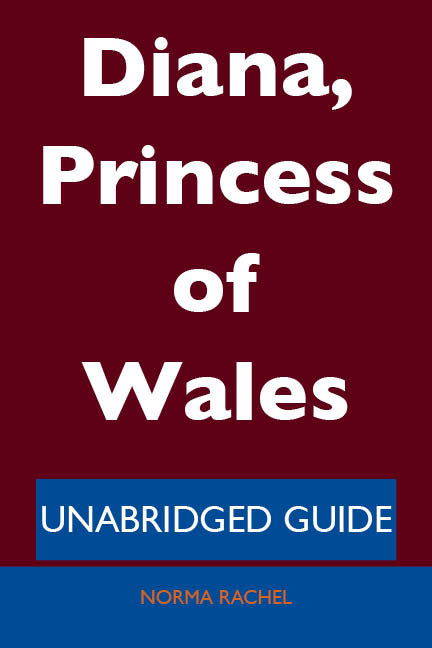 Diana, Princess of Wales - Unabridged Guide By: Norma Rachel