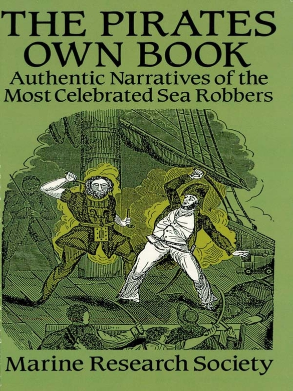 The Pirates Own Book: Authentic Narratives of the Most Celebrated Sea Robbers By: Marine Research Society