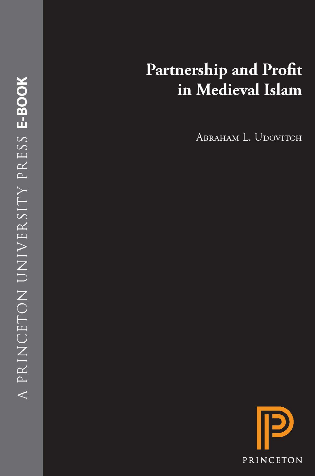 Partnership and Profit in Medieval Islam By: Abraham L. Udovitch