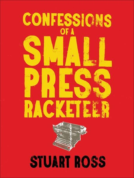 Confessions of a Small Press Racketeer By: Stuart Ross