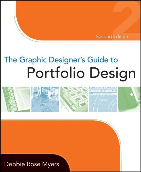 The Graphic Designer's Guide to Portfolio Design By: Debbie Rose Myers