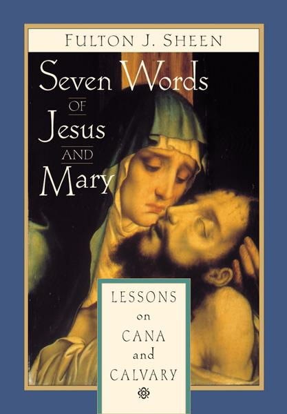 Seven Words of Jesus and Mary By: Sheen, Fulton J.