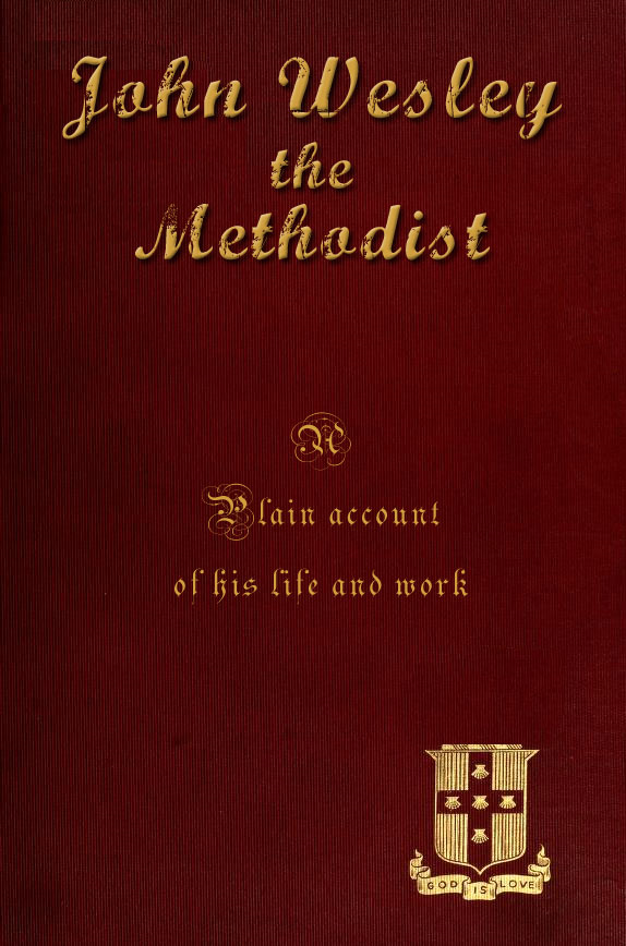 John Wesley the Methodist [Illustrated]: A Plain Account of his life and work. By: John Fletcher Hurst