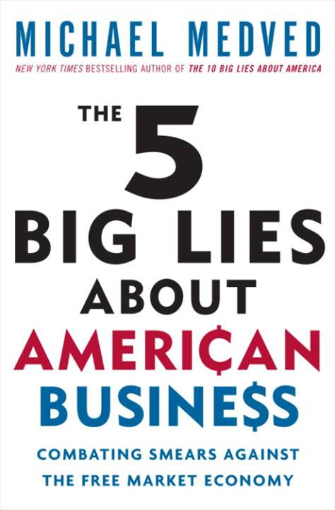 The 5 Big Lies About American Business By: Michael Medved