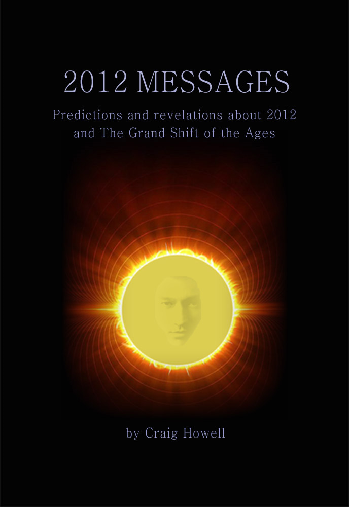 2012 Messages: Predictions And Revelations About 2012 And The Grand Shift Of The Ages
