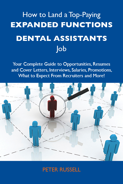 How to Land a Top-Paying Expanded functions dental assistants Job: Your Complete Guide to Opportunities, Resumes and Cover Letters, Interviews, Salaries, Promotions, What to Expect From Recruiters and More