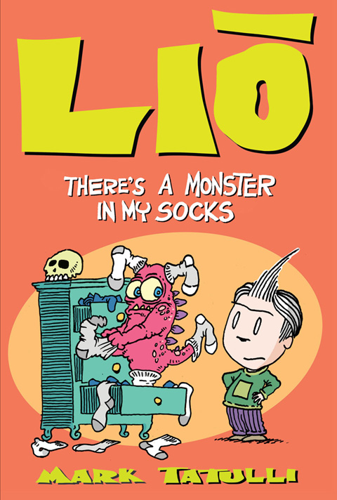 Lio: There's a Monster in My Socks By: Mark Tatulli