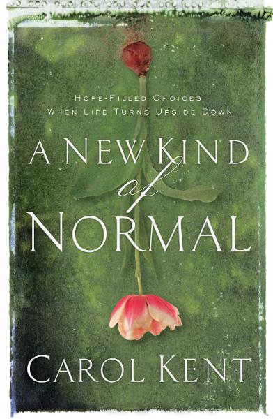 A New Kind of Normal By: Carol Kent