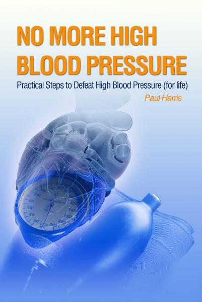 No More High Blood Pressure - Practical Steps to Defeat High Blood Pressure (for Life)