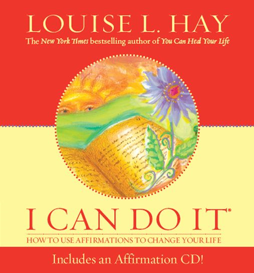 I Can Do It Affirmations By: Louise Hay