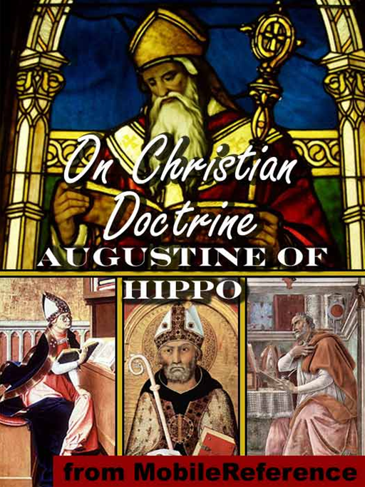On Christian Doctrine (De Doctrina Christiana) (Mobi Classics) By: Augustine of Hippo,Rev. Professor J. F. Shaw (Translator)