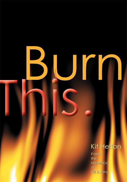 Burn This. By: Kit Helton