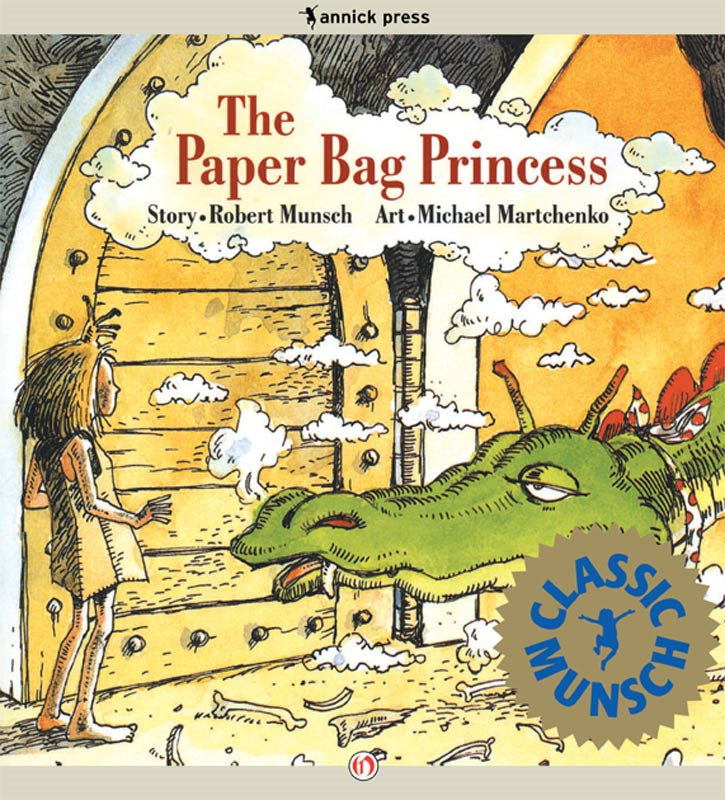The Paper Bag Princess: Read-Aloud Edition By: Robert Munsch,Michael Martchenko