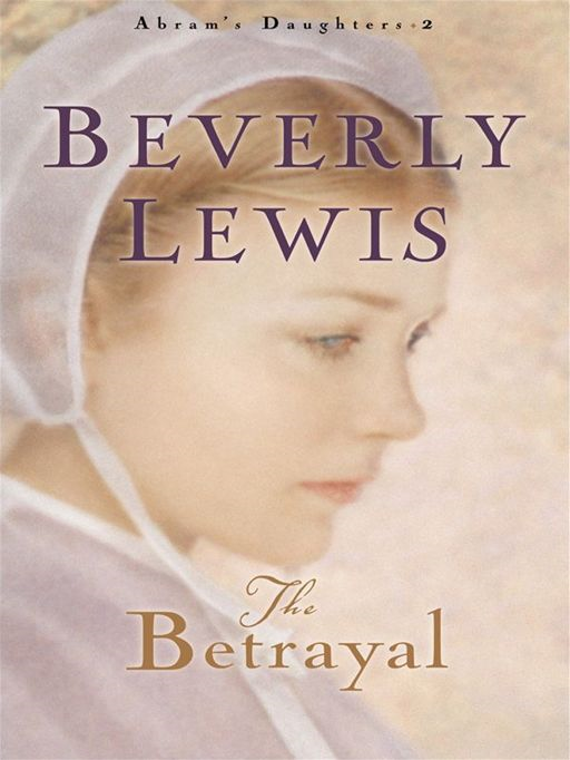 Betrayal, The (Abram's Daughters Book #2) By: Beverly Lewis