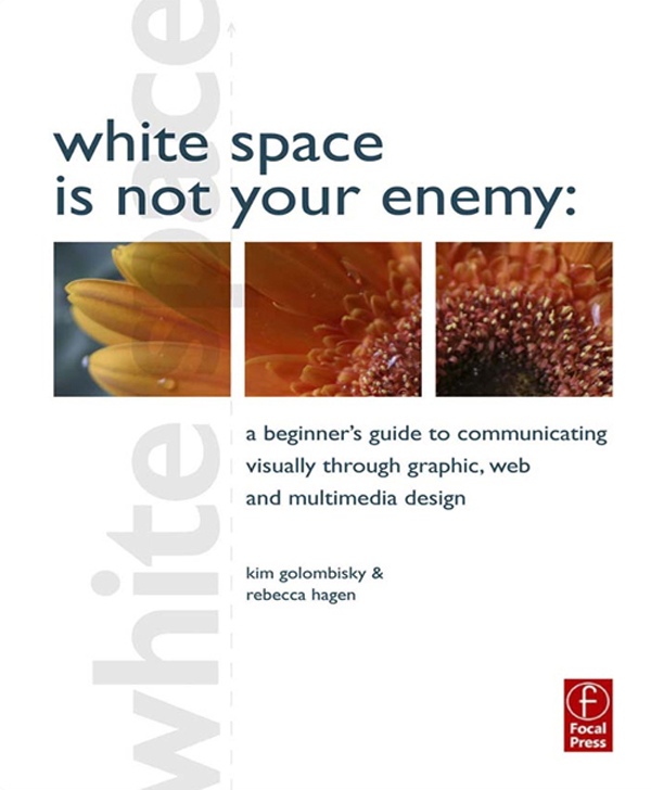 White Space is Not Your Enemy A Beginner's Guide to Communicating Visually through Graphic,  Web and Multimedia Design