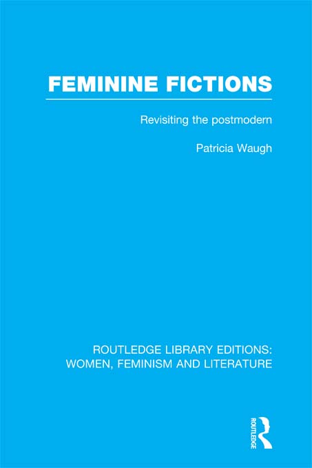 Feminine Fictions RLE Revisiting the Postmodern