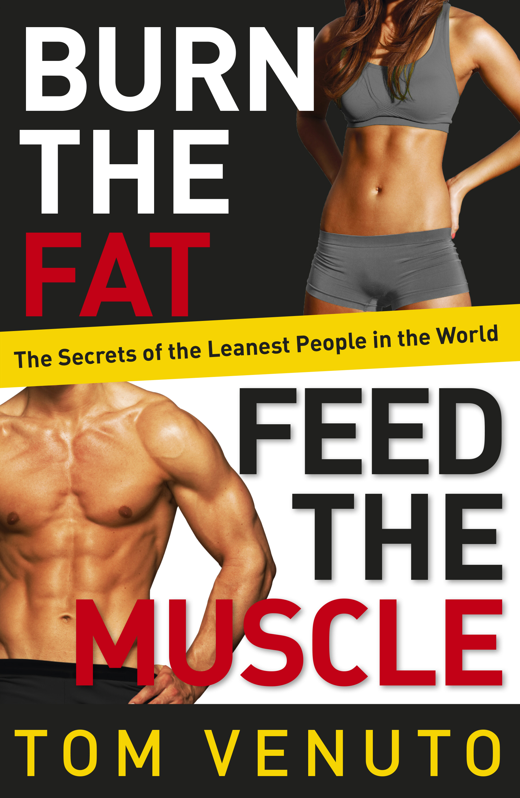 Burn the Fat,  Feed the Muscle The Simple,  Proven System of Fat Burning for Permanent Weight Loss,  Rock-Hard Muscle and a Turbo-Charged Metabolism