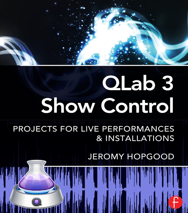 Q Lab Show Control: Projects for Live Performance and Installations Projects for Live Performances & Installations