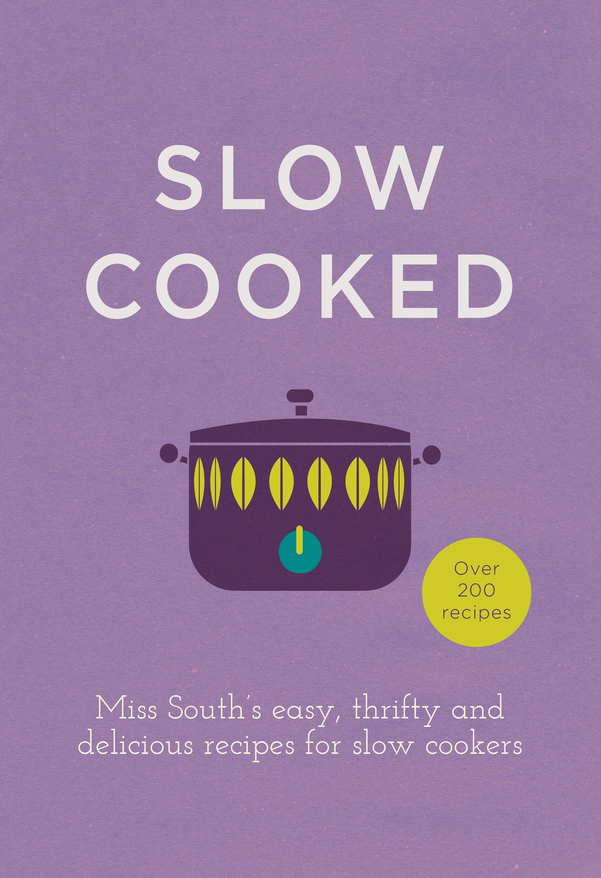 Slow Cooked 200 exciting,  new recipes for your slow cooker