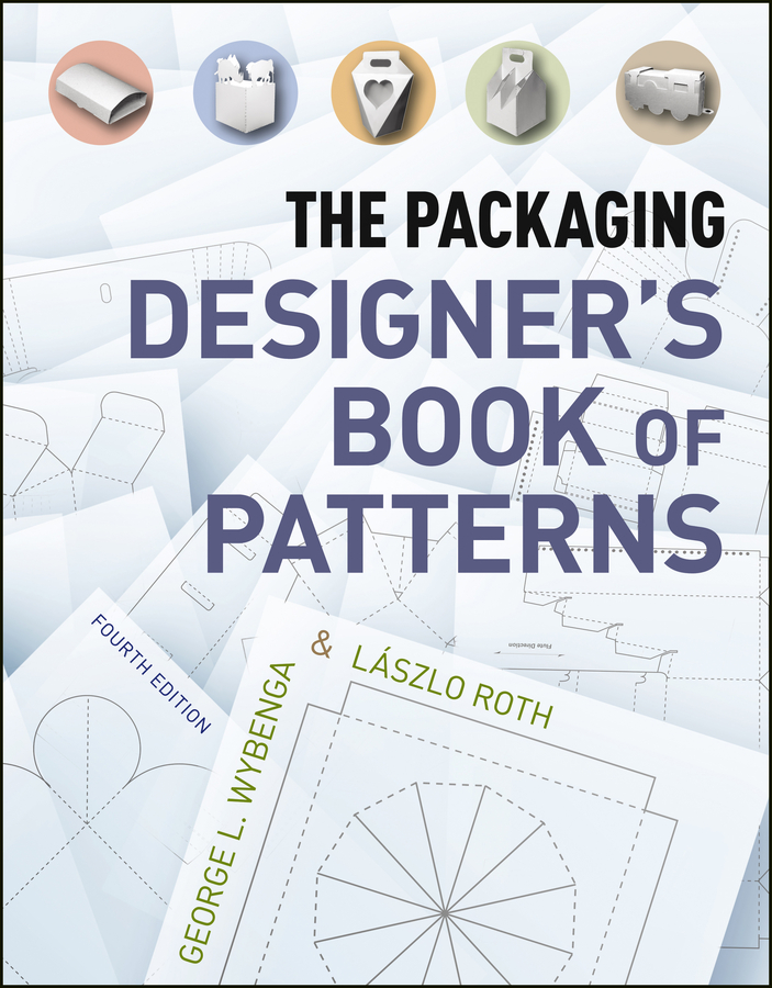 The Packaging Designer's Book of Patterns By: George L. Wybenga,Lászlo Roth