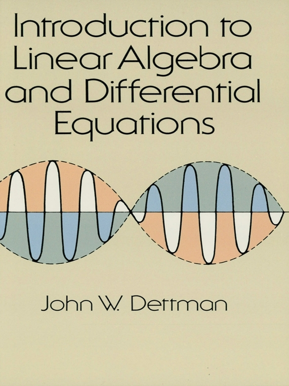 Introduction to Linear Algebra and Differential Equations By: John W. Dettman