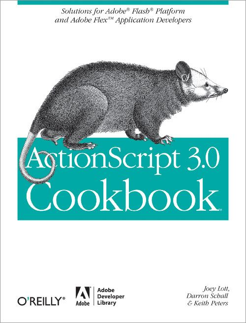 ActionScript 3.0 Cookbook By: Darron Schall,Joey Lott,Keith Peters