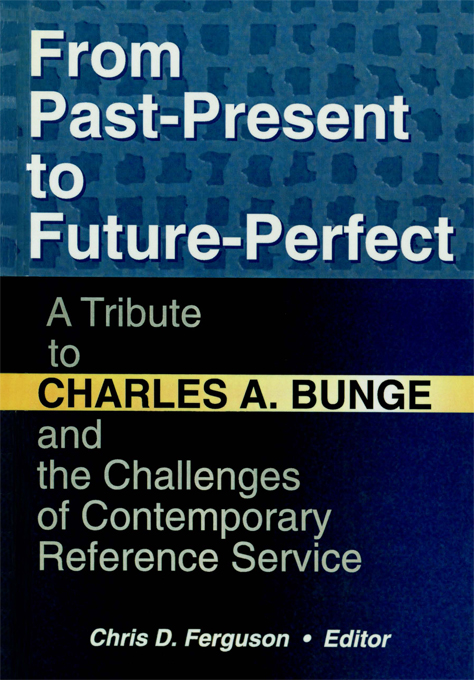 From Past-Present to Future-Perfect A Tribute to Charles A. Bunge and the Challenges of Contemporary Reference Service