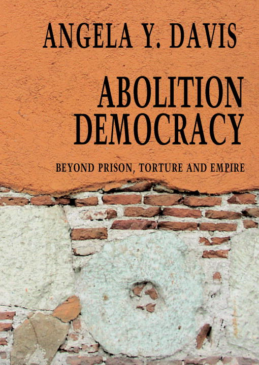Abolition Democracy By: Angela Y. Davis