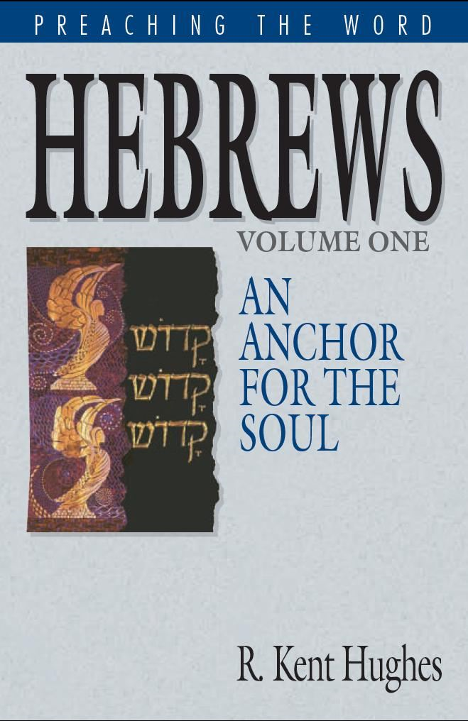 Hebrews: An Anchor for the Soul By: R. Kent Hughes