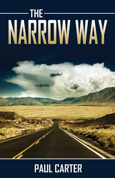 The Narrow Way By: Paul Carter