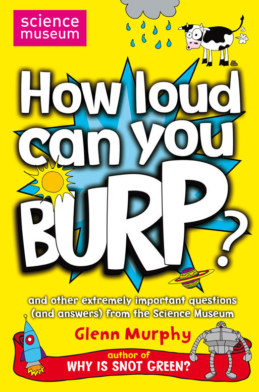 How Loud Can You Burp? and other extremely important questions (and answers) from the Science Museum