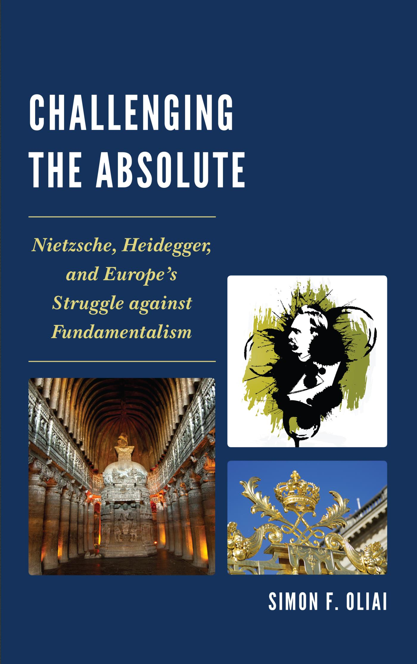 Challenging the Absolute Nietzsche,  Heidegger,  and Europe?s Struggle Against Fundamentalism