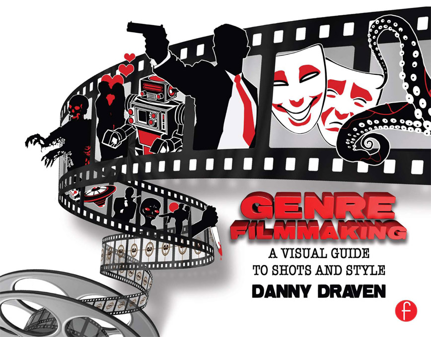 Genre Filmmaking A Visual Guide to Shots and Style for Genre Films