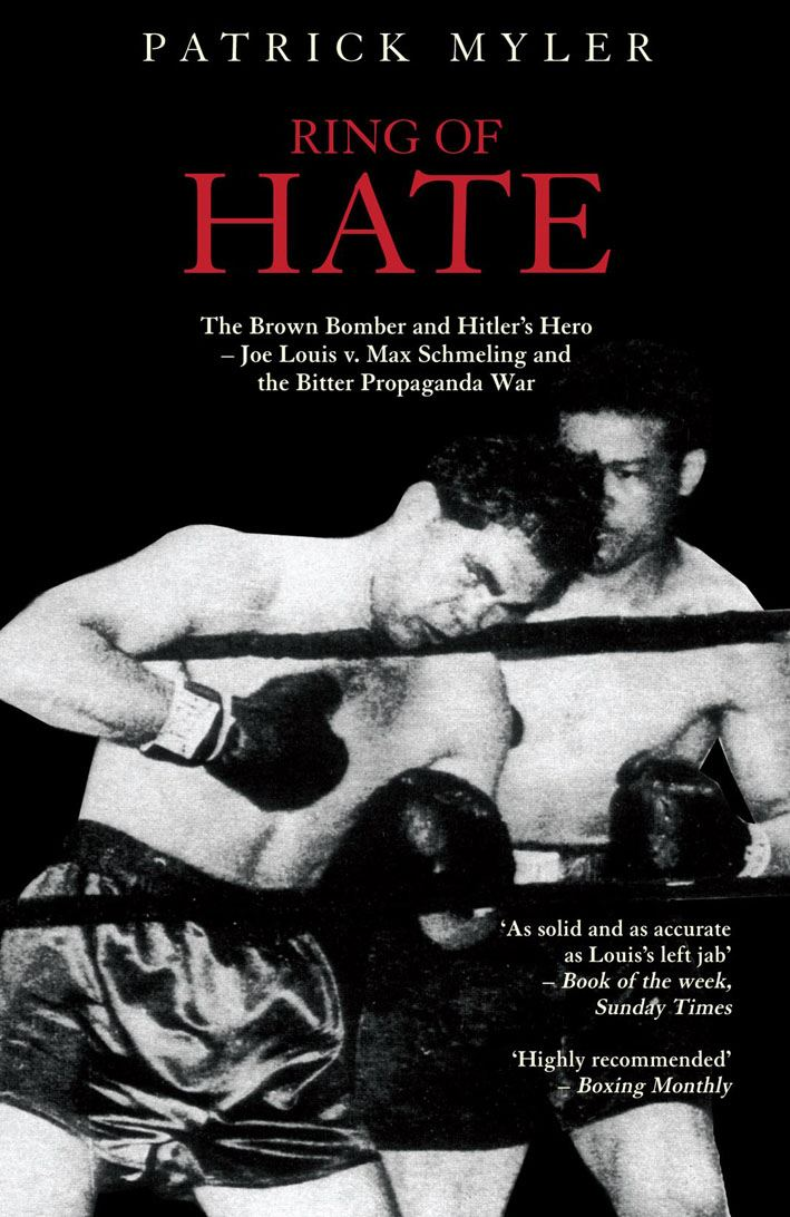 Ring of Hate: The Brown Bomber and Hitler's Hero Joe Louis v. Max Schmeling and the Bitter Propaganda War