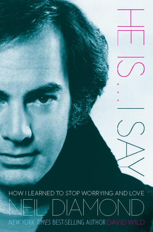 He Is . . . I Say: How I Learned to Stop Worrying and Love Neil Diamond By: David Wild
