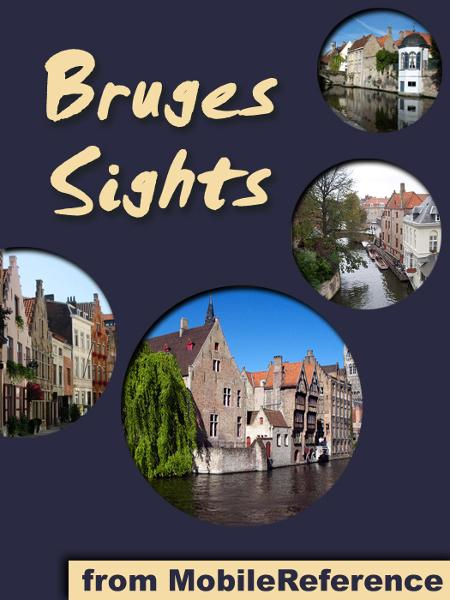 Bruges Sights: a travel guide to the top attractions in Bruges, Belgium (Mobi Sights) By: MobileReference