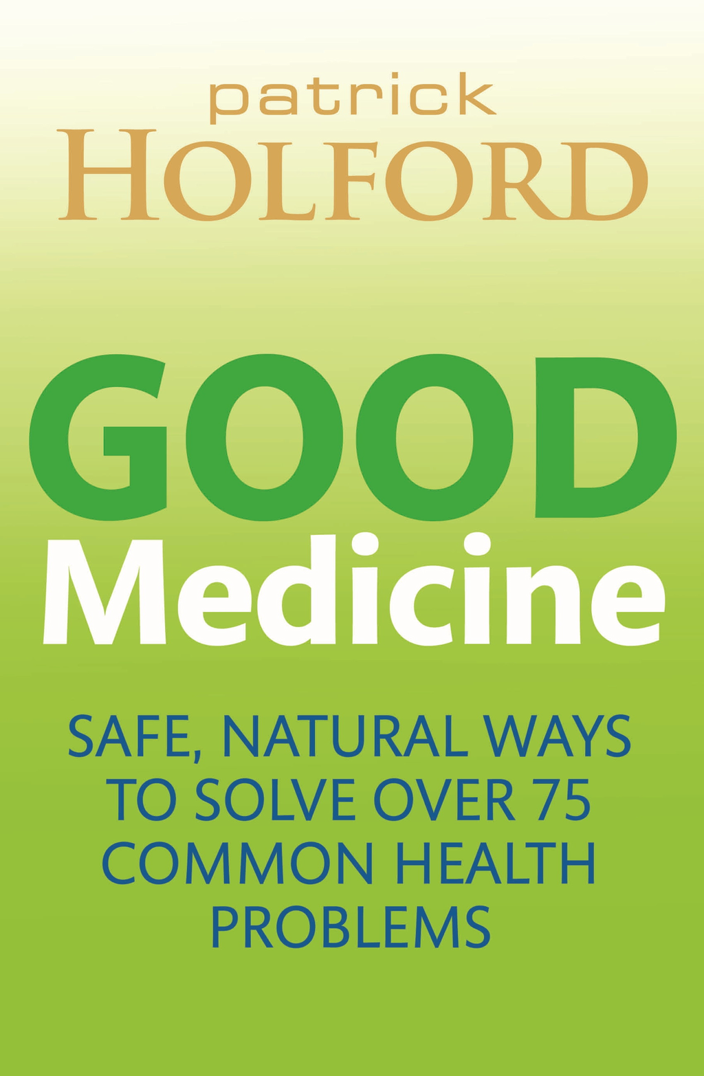 Good Medicine Safe,  natural ways to solve over 75 common health problems