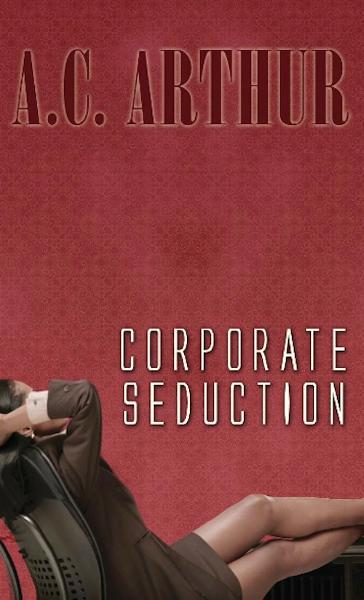 Corporate Seduction By: A.C. Arthur