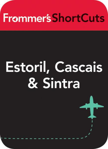 Estoril, Cascais and Sintra, Portugal By: Frommer's ShortCuts