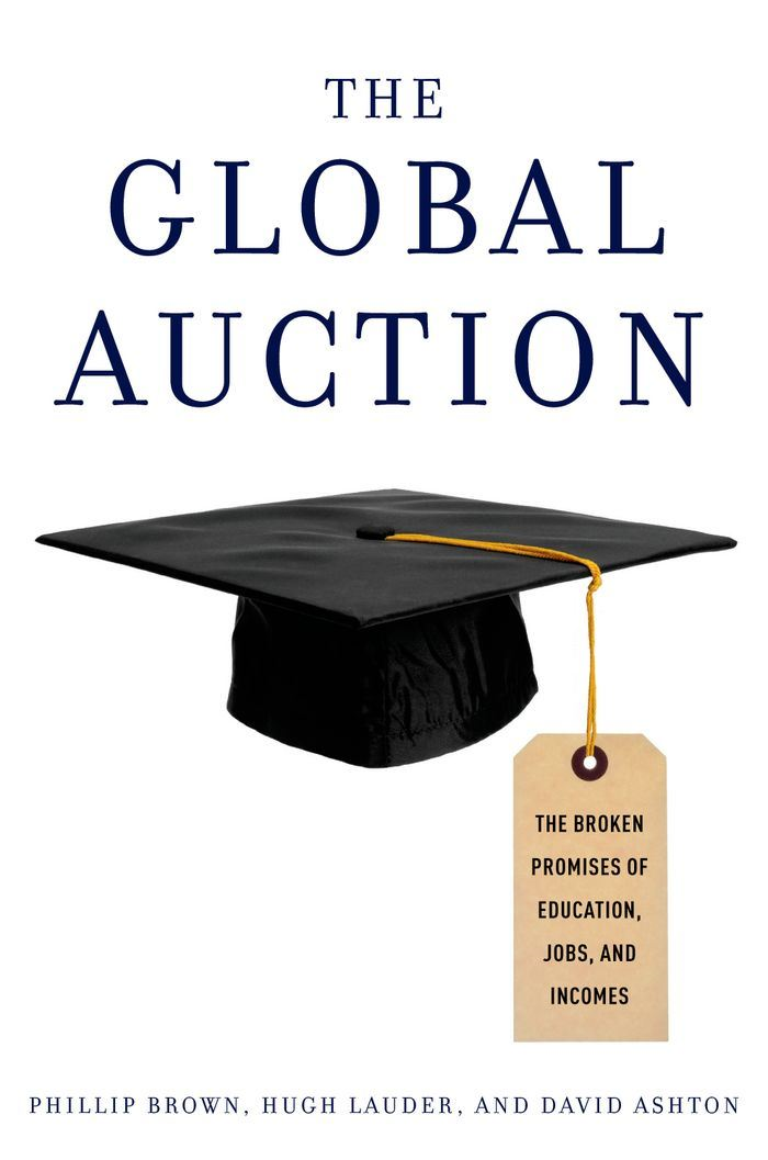 The Global Auction : The Broken Promises of Education Jobs and Incomes