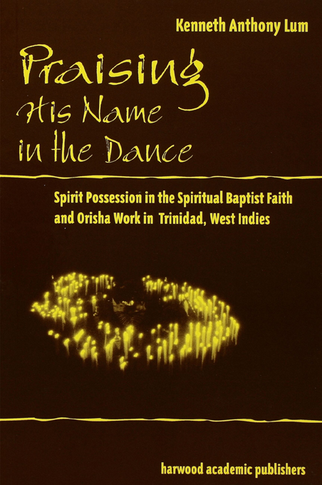 Praising His Name In The Dance Spirit Possession in the Spiritual Baptist Faith and Orisha Work in Trinidad,  West Indies