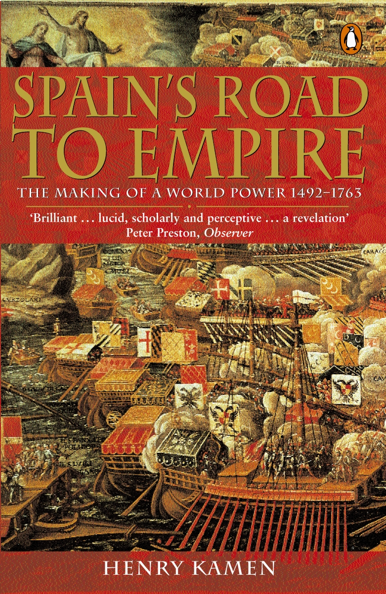 Spain's Road to Empire The Making of a World Power, 1492-1763