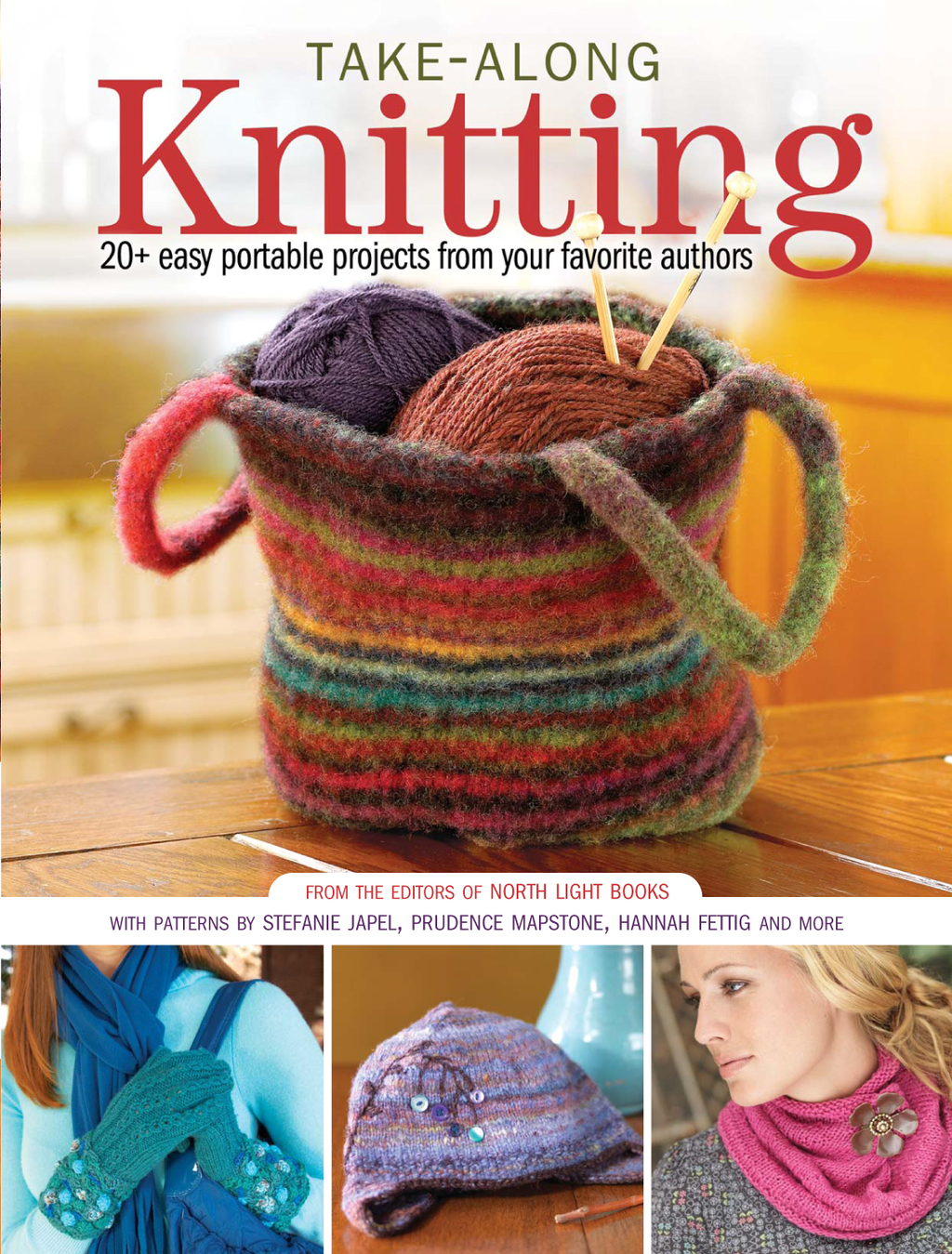 Take-Along Knitting 20+ Easy Portable Projects from Your Favorite Authors