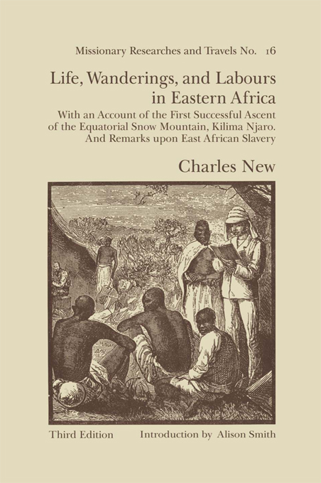 Life,  Wanderings and Labours in Eastern Africa With an Account of the First Successful Ascent of the Equatorial Snow Mountain,  Kilima Njaro and Remark