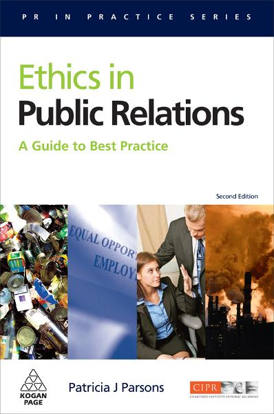 Ethics in Public Relations: A Guide to Best Practice By: Parsons, Patricia