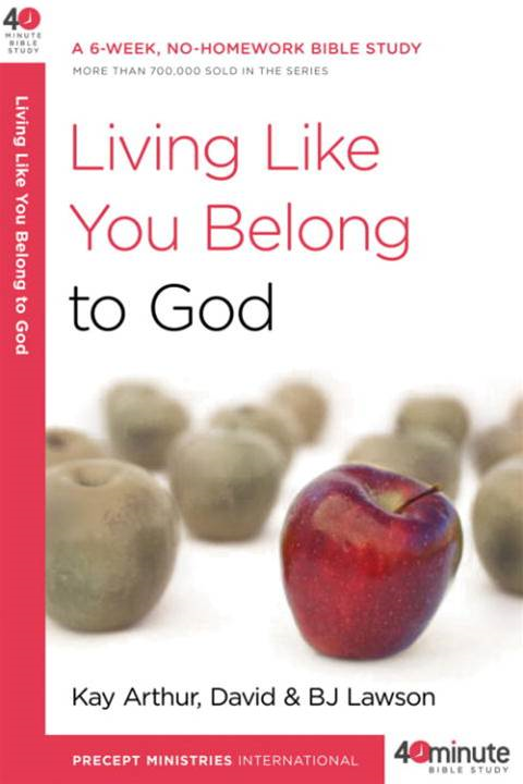 Living Like You Belong to God By: BJ Lawson,David Lawson,Kay Arthur
